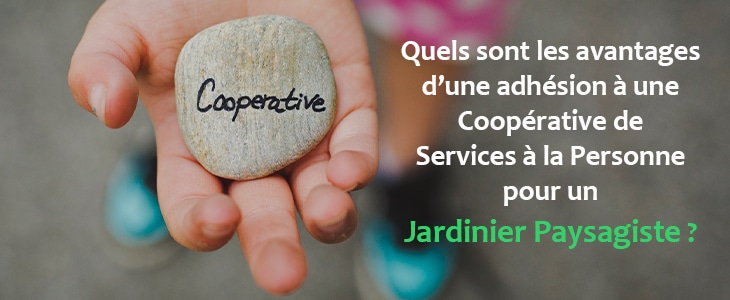 Les avantages d'adhérer à une Coopérative de Services à la personne quand on est Jardinier Paysagiste